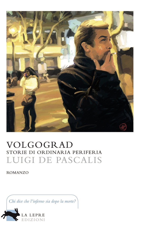 Volgograd - Storie di ordinaria periferia, di Luigi De Pascalis