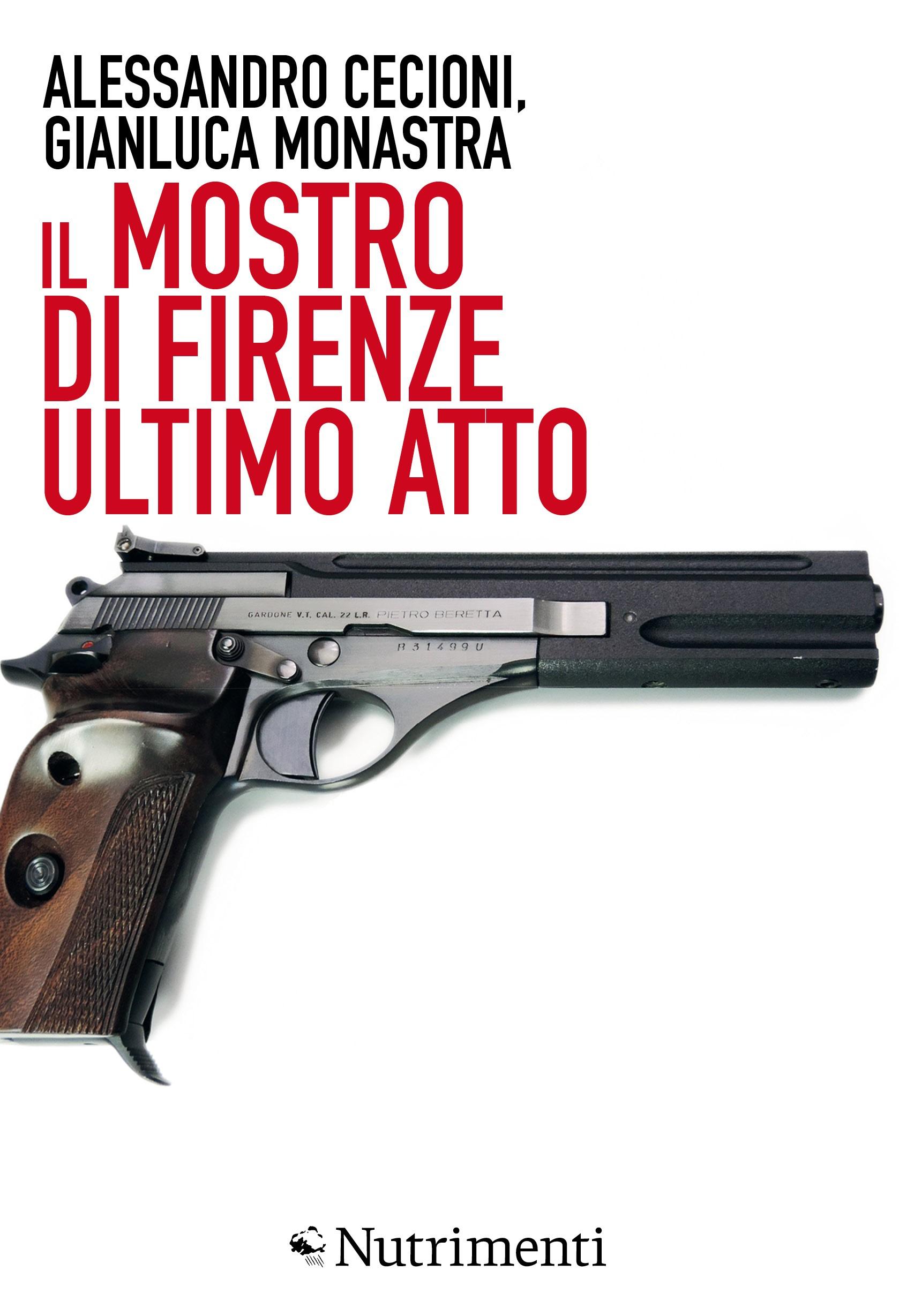 Il mostro di Firenze, ultimo atto. Di Alessandro Cecioni e Gianluca Monastra