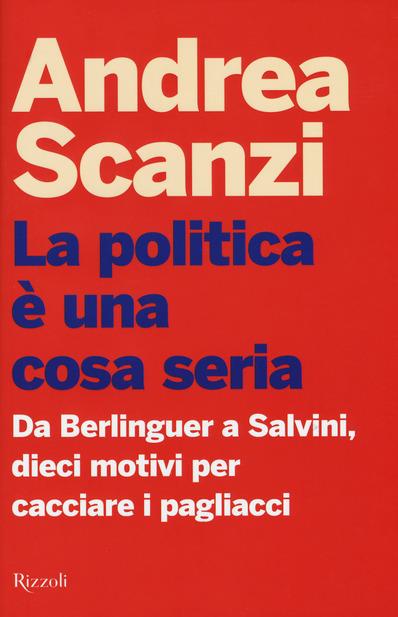 La politica è una cosa seria, di Andrea Scanzi