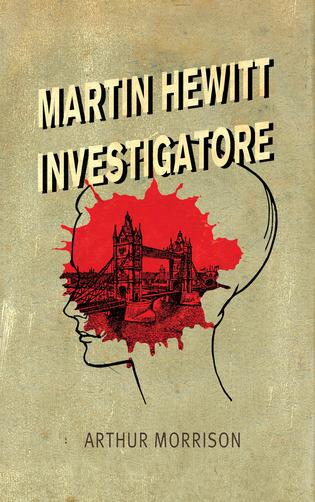 Martin Hewitt investigatore, di Arthur Morrison